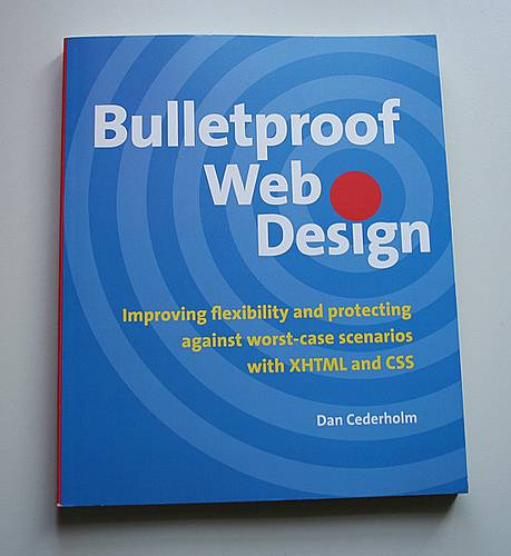 Bulletproof Web Design Improving Flexibility And Protecting Against Worst-Case Scenarios With XHTML And CSS by Dan Cederholm