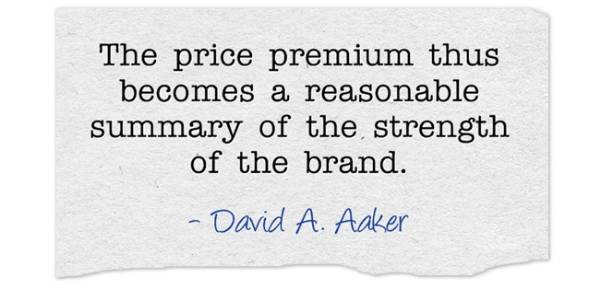 """""""The price premium thus becomes a reasonable summary of the strength of the brand."""" -David A. Aaker"""