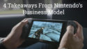 4 Takeaways From the Nintendo Business Model