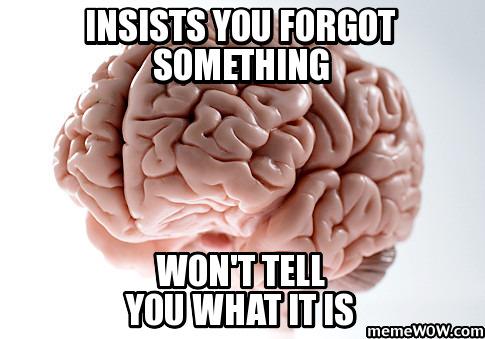 scumbag-brain-insists-you-forgot-something