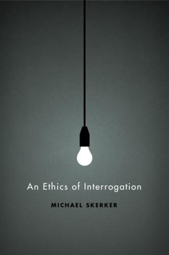An Ethics Of Interrogation