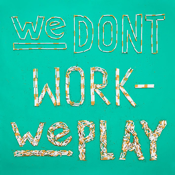 We Don't Work – We Play
