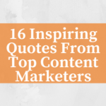 16 Inspiring Quotes From Top Content Marketers
